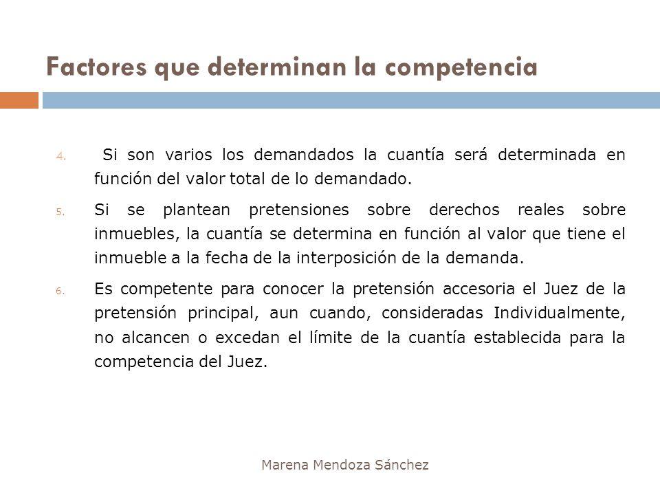 Factores que determinan la competencia Marena Mendoza Sánchez 4. Si son varios los demandados la cuantía será determinada en función del valor total d