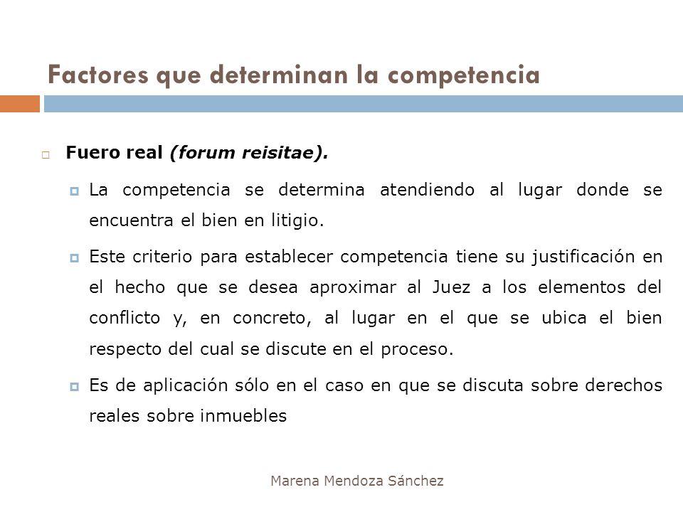 Marena Mendoza Sánchez Fuero real (forum reisitae). La competencia se determina atendiendo al lugar donde se encuentra el bien en litigio. Este criter