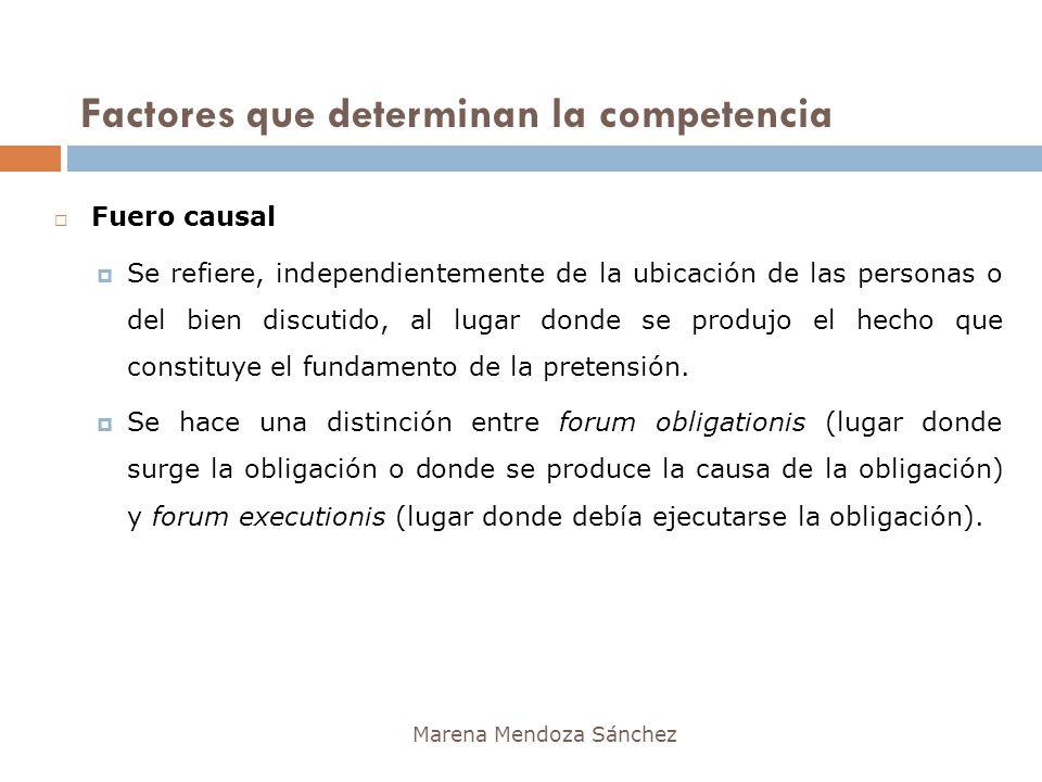 Marena Mendoza Sánchez Fuero causal Se refiere, independientemente de la ubicación de las personas o del bien discutido, al lugar donde se produjo el