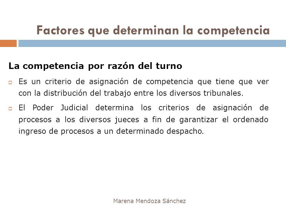Marena Mendoza Sánchez La competencia por razón del turno Es un criterio de asignación de competencia que tiene que ver con la distribución del trabaj