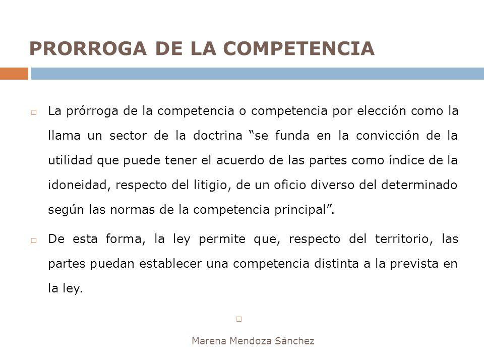 PRORROGA DE LA COMPETENCIA Marena Mendoza Sánchez La prórroga de la competencia o competencia por elección como la llama un sector de la doctrina se f