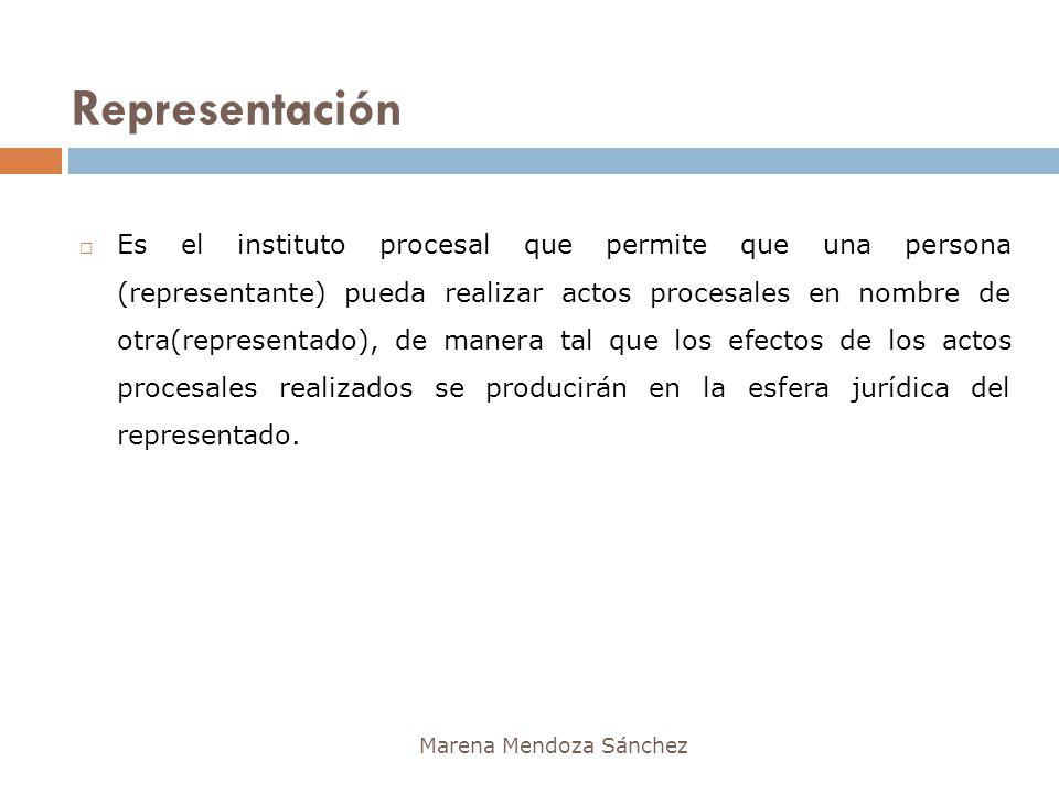 Representación Marena Mendoza Sánchez Es el instituto procesal que permite que una persona (representante) pueda realizar actos procesales en nombre d