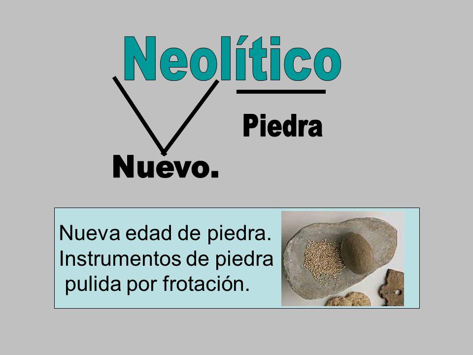 Nueva edad de piedra. Instrumentos de piedra pulida por frotación.
