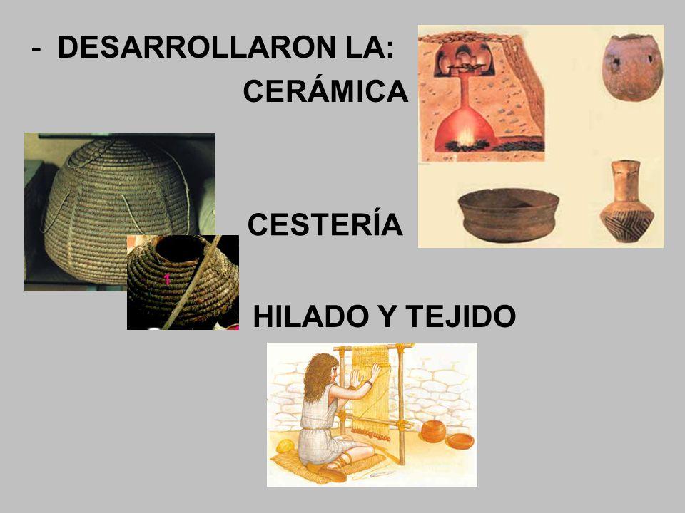 -DESARROLLARON LA: CERÁMICA CESTERÍA HILADO Y TEJIDO