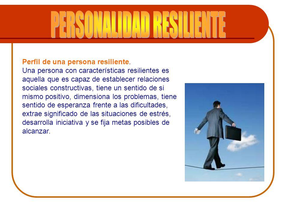 Perfil de una persona resiliente. Una persona con características resilientes es aquella que es capaz de establecer relaciones sociales constructivas,