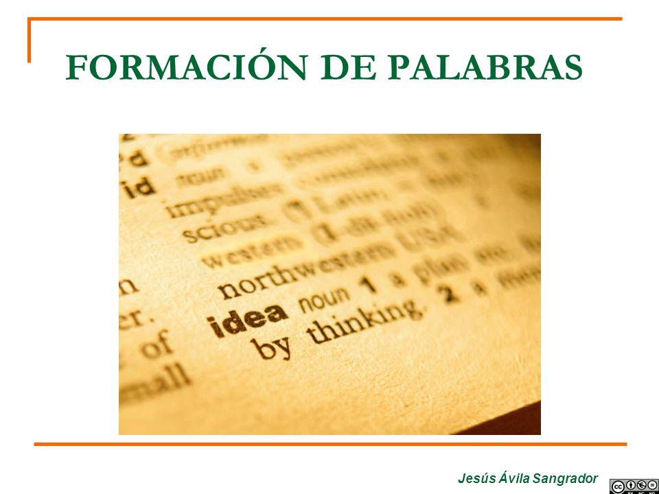 Jesús Ávila Sangrador FORMACIÓN DE PALABRAS
