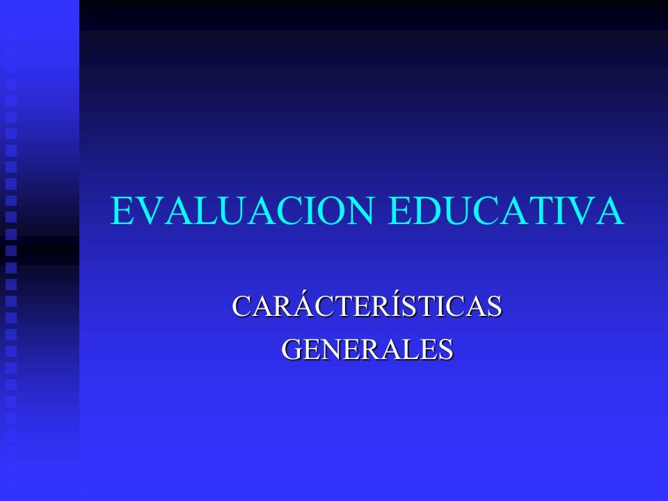 EVALUACION EDUCATIVA CARÁCTERÍSTICASGENERALES