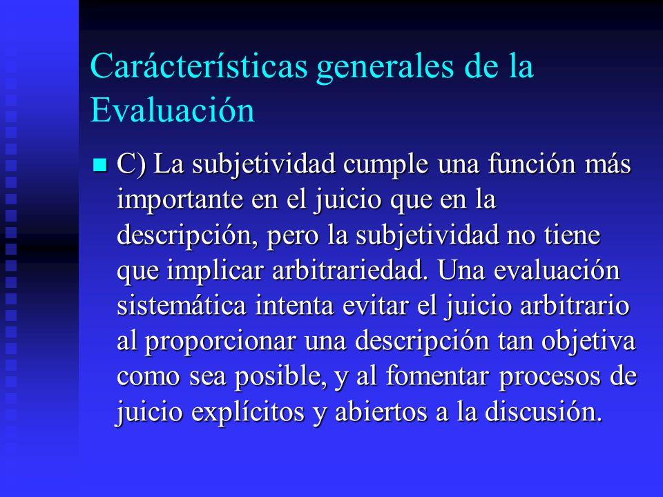 Carácterísticas generales de la Evaluación C) La subjetividad cumple una función más importante en el juicio que en la descripción, pero la subjetivid