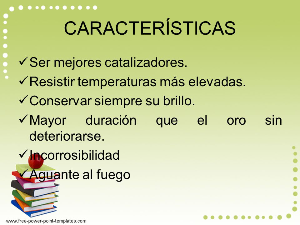 CARACTERÍSTICAS Ser mejores catalizadores.Resistir temperaturas más elevadas.