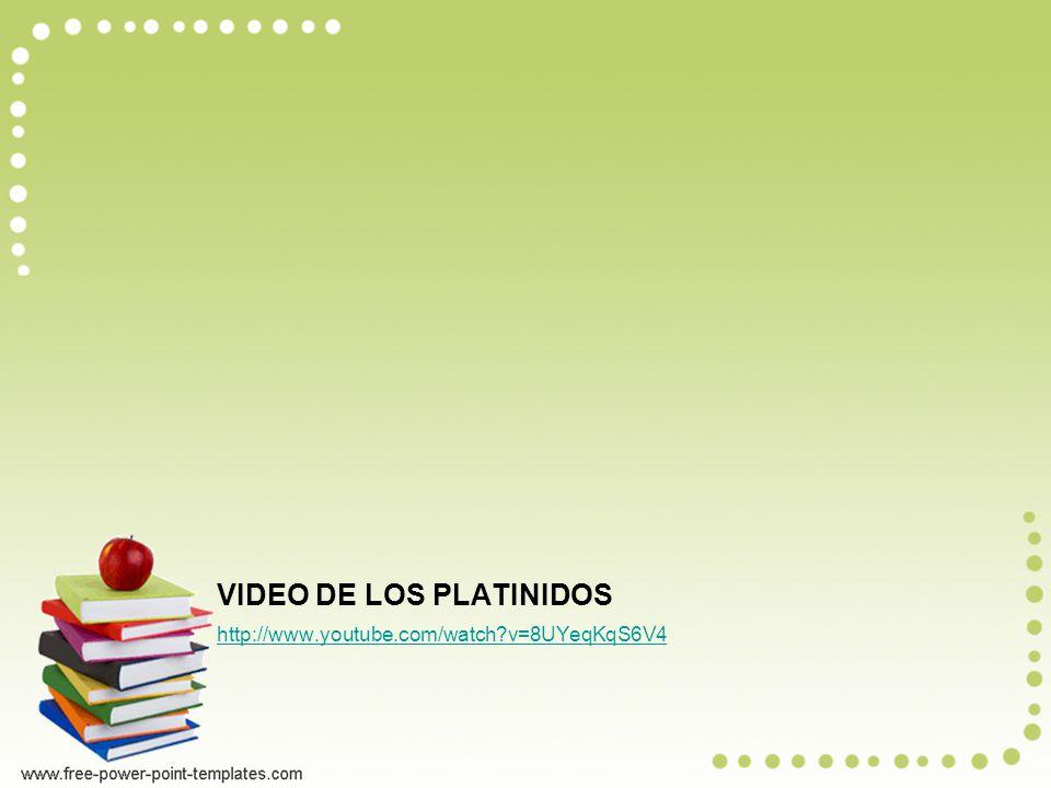 VIDEO DE LOS PLATINIDOS http://www.youtube.com/watch?v=8UYeqKqS6V4