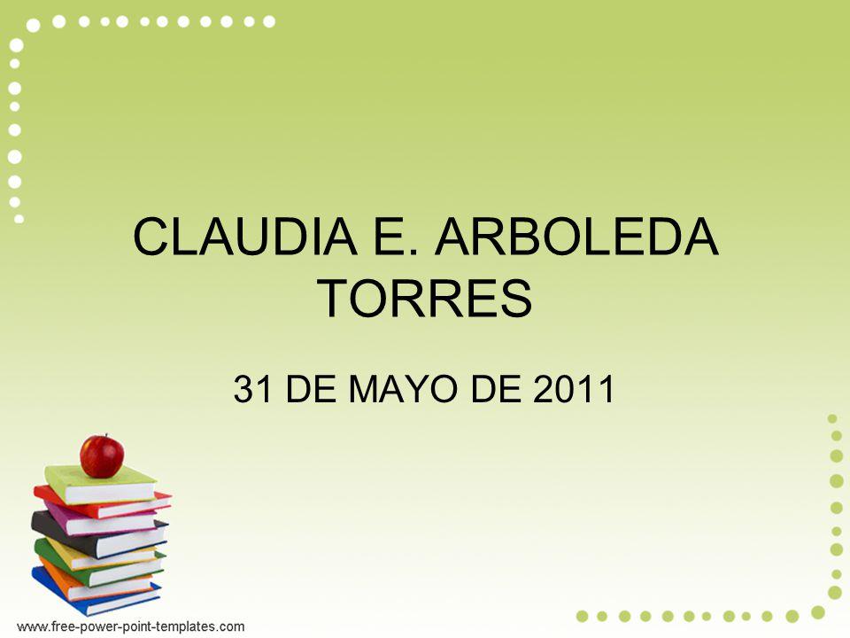 CLAUDIA E. ARBOLEDA TORRES 31 DE MAYO DE 2011