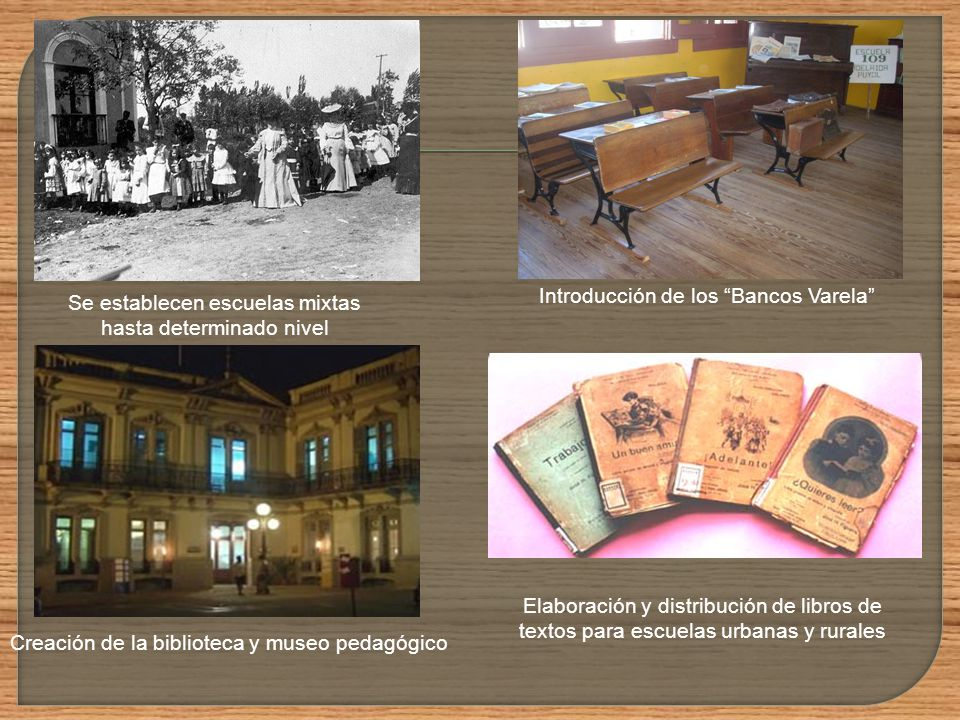 Creación de gran cantidad de escuelas rurales En 1892 la maestra Enriqueta Compte y Riqué funda el primer jardín de infantes de América Latina