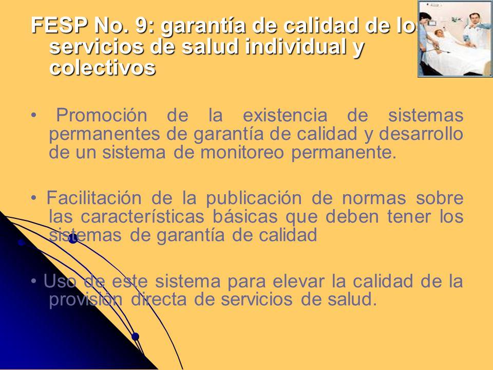 FESP No. 9: garantía de calidad de los servicios de salud individual y colectivos Promoción de la existencia de sistemas permanentes de garantía de ca