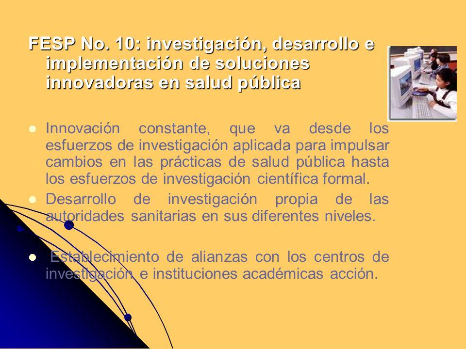 FESP No. 10: investigación, desarrollo e implementación de soluciones innovadoras en salud pública Innovación constante, que va desde los esfuerzos de