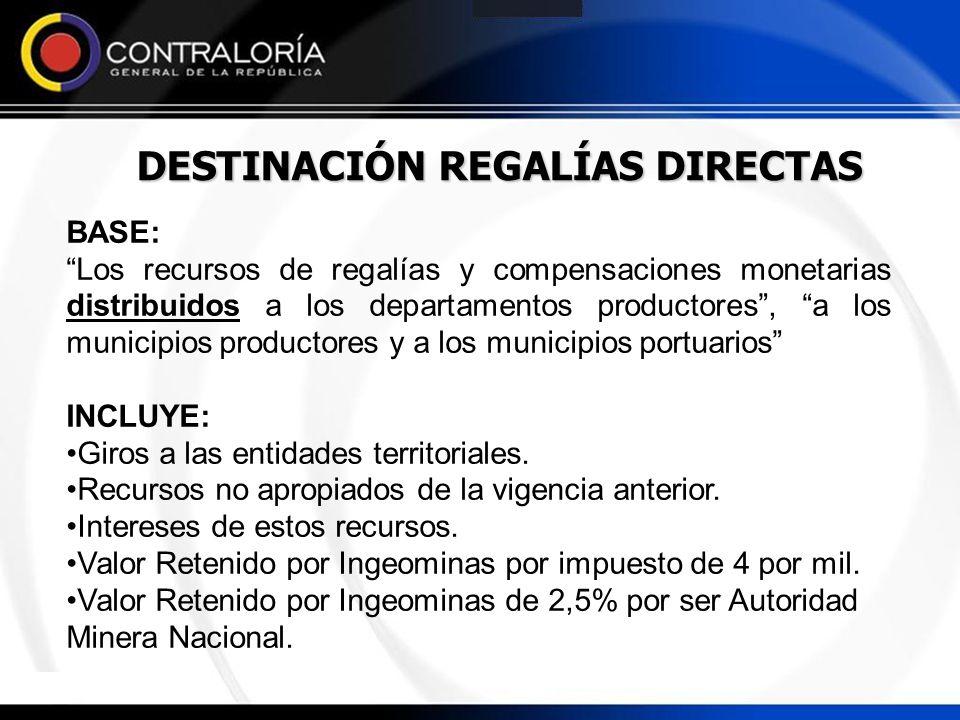 DESTINACIÓN REGALÍAS DIRECTAS BASE: Los recursos de regalías y compensaciones monetarias distribuidos a los departamentos productores, a los municipio