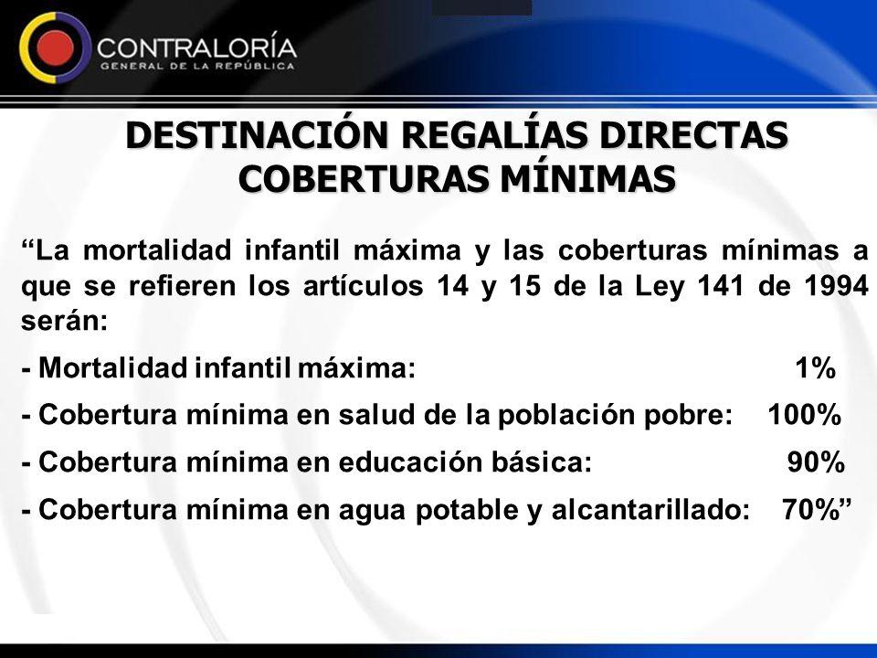 DESTINACIÓN REGALÍAS DIRECTAS COBERTURAS MÍNIMAS La mortalidad infantil máxima y las coberturas mínimas a que se refieren los artículos 14 y 15 de la