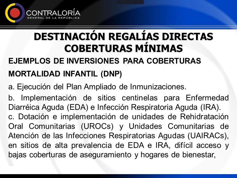 DESTINACIÓN REGALÍAS DIRECTAS COBERTURAS MÍNIMAS EJEMPLOS DE INVERSIONES PARA COBERTURAS MORTALIDAD INFANTIL (DNP) a. Ejecución del Plan Ampliado de I