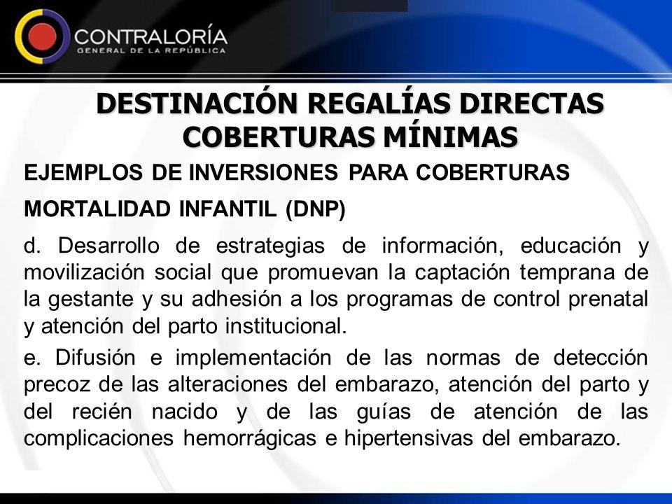 DESTINACIÓN REGALÍAS DIRECTAS COBERTURAS MÍNIMAS EJEMPLOS DE INVERSIONES PARA COBERTURAS MORTALIDAD INFANTIL (DNP) d. Desarrollo de estrategias de inf