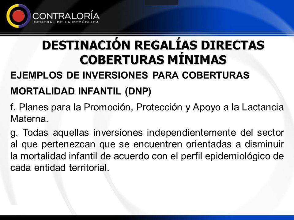 DESTINACIÓN REGALÍAS DIRECTAS COBERTURAS MÍNIMAS EJEMPLOS DE INVERSIONES PARA COBERTURAS MORTALIDAD INFANTIL (DNP) f. Planes para la Promoción, Protec