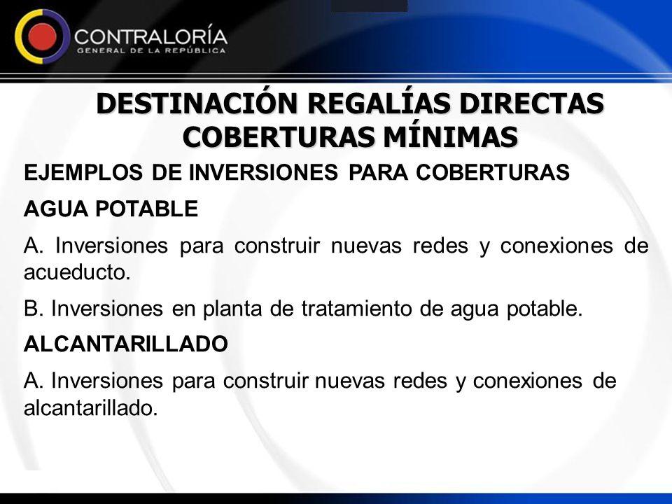 DESTINACIÓN REGALÍAS DIRECTAS COBERTURAS MÍNIMAS EJEMPLOS DE INVERSIONES PARA COBERTURAS AGUA POTABLE A. Inversiones para construir nuevas redes y con