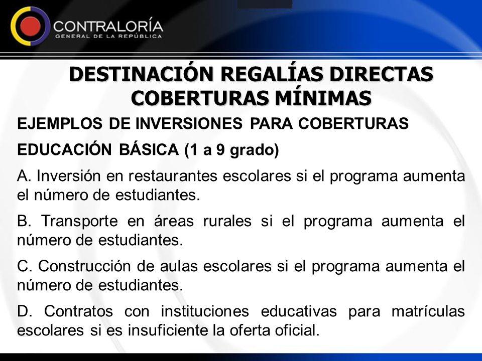 DESTINACIÓN REGALÍAS DIRECTAS COBERTURAS MÍNIMAS EJEMPLOS DE INVERSIONES PARA COBERTURAS EDUCACIÓN BÁSICA (1 a 9 grado) A. Inversión en restaurantes e