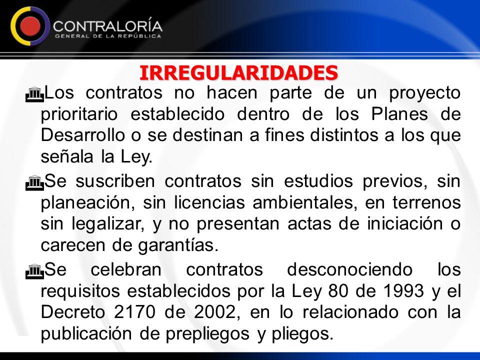 IRREGULARIDADES Los contratos no hacen parte de un proyecto prioritario establecido dentro de los Planes de Desarrollo o se destinan a fines distintos