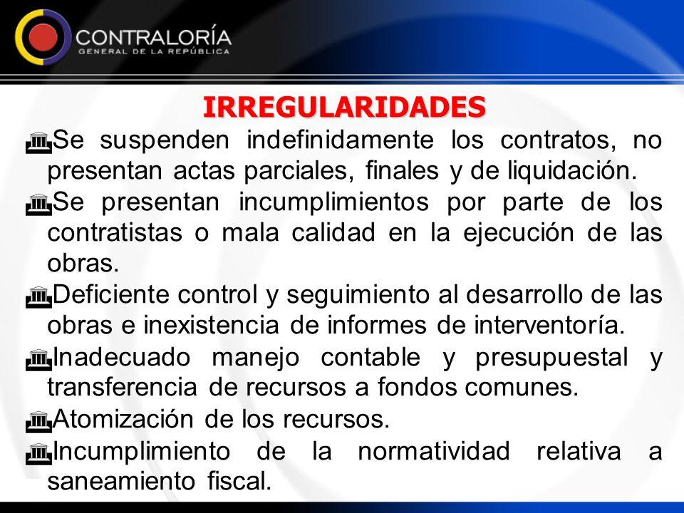 IRREGULARIDADES Se suspenden indefinidamente los contratos, no presentan actas parciales, finales y de liquidación. Se presentan incumplimientos por p