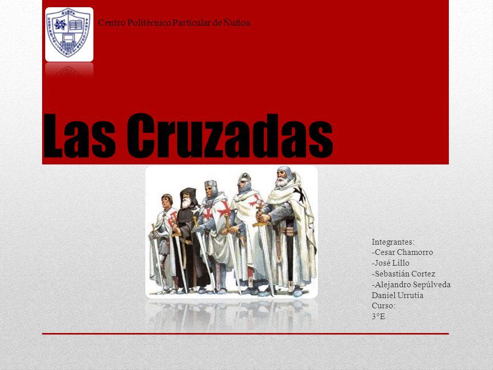Las Cruzadas Integrantes: -Cesar Chamorro -José Lillo -Sebastián Cortez -Alejandro Sepúlveda Daniel Urrutia Curso: 3°E Centro Politécnico Particular de Ñuñoa