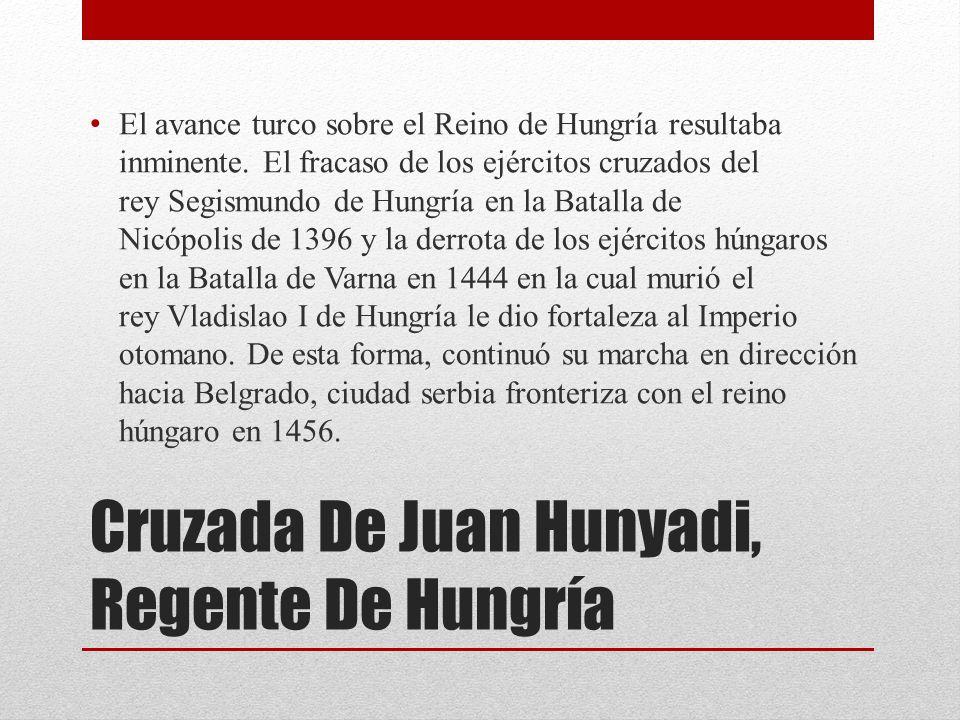 Cruzada De Juan Hunyadi, Regente De Hungría El avance turco sobre el Reino de Hungría resultaba inminente.