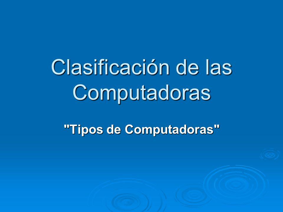 Clasificación de las Computadoras Tipos de Computadoras