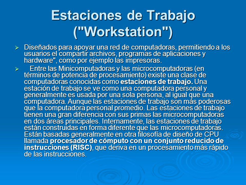 Estaciones de Trabajo ( Workstation ) Diseñados para apoyar una red de computadoras, permitiendo a los usuarios el compartir archivos, programas de aplicaciones y hardware , como por ejemplo las impresoras.