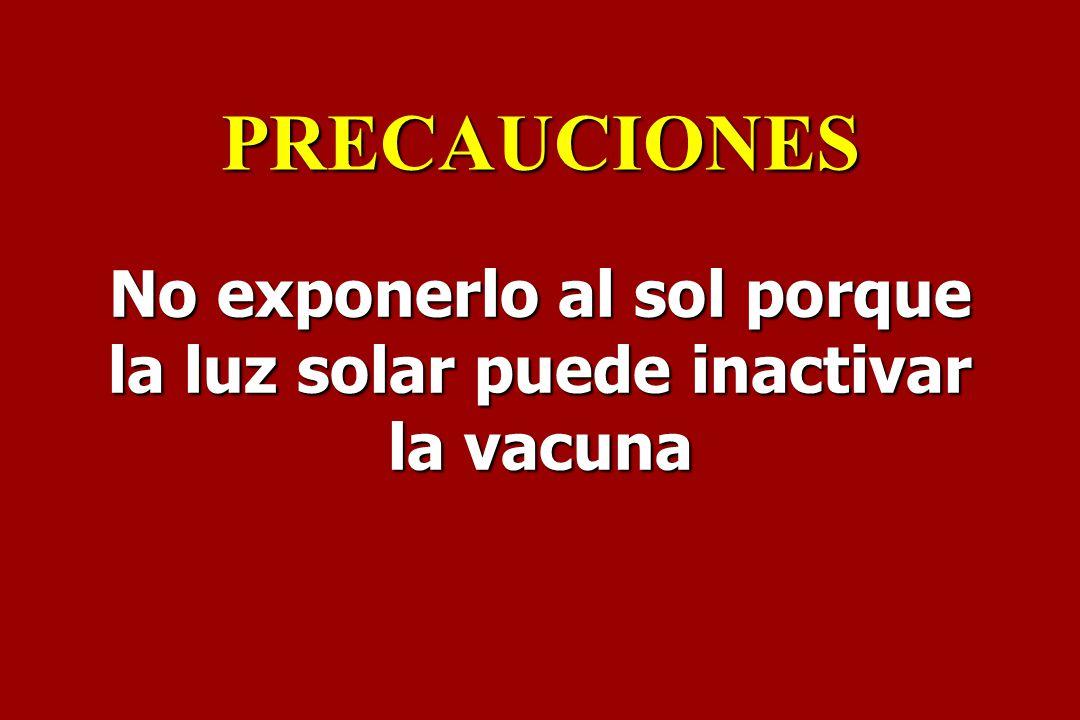 No exponerlo al sol porque la luz solar puede inactivar la vacuna PRECAUCIONES