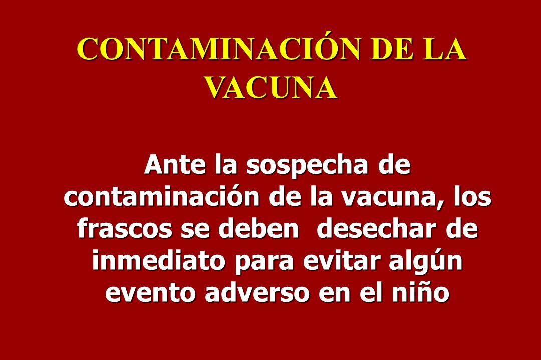 Ante la sospecha de contaminación de la vacuna, los frascos se deben desechar de inmediato para evitar algún evento adverso en el niño CONTAMINACIÓN D