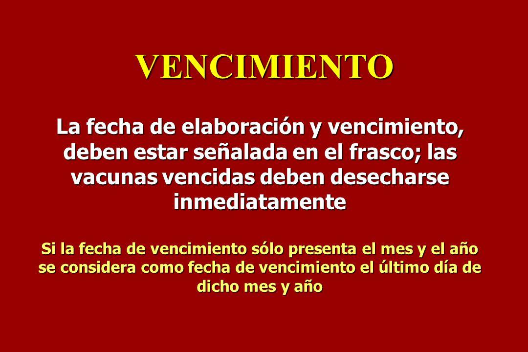 La fecha de elaboración y vencimiento, deben estar señalada en el frasco; las vacunas vencidas deben desecharse inmediatamente Si la fecha de vencimie