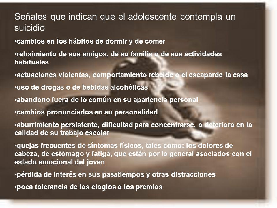 Señales que indican que el adolescente contempla un suicidio cambios en los hábitos de dormir y de comer retraimiento de sus amigos, de su familia o d