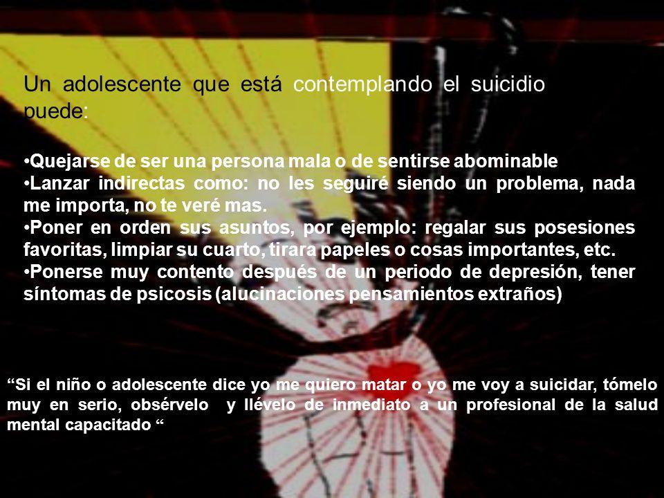 Un adolescente que está contemplando el suicidio también puede: Quejarse de ser una persona mala o de sentirse abominable Lanzar indirectas como: no l