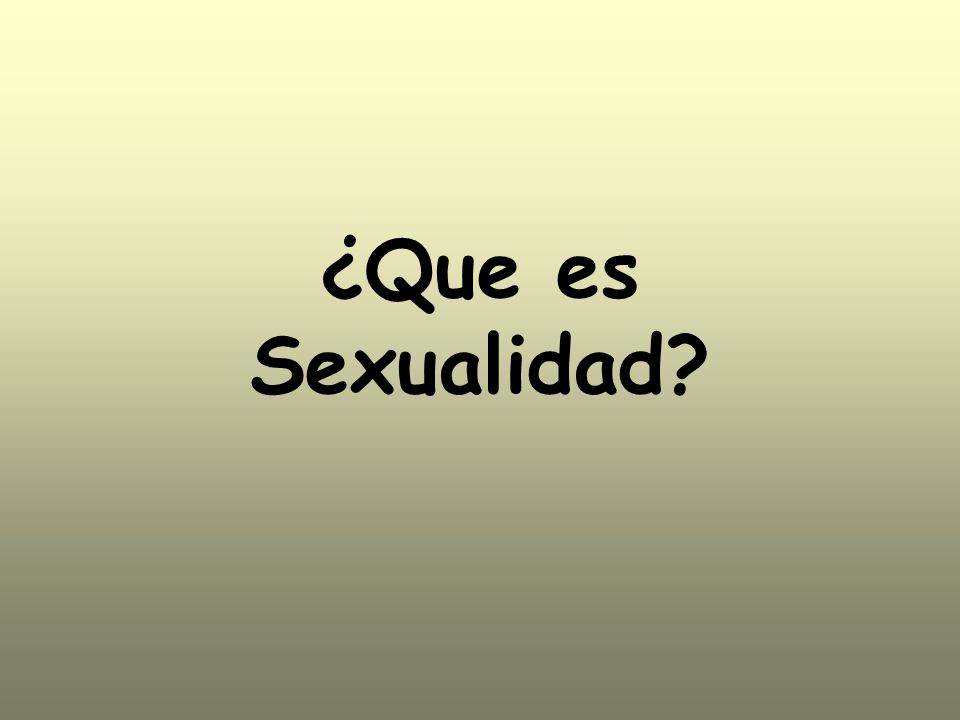 ¿Que es Sexualidad?