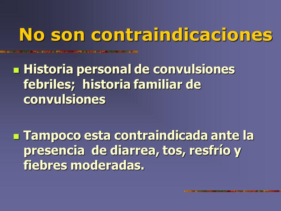 No son contraindicaciones No son contraindicaciones Historia personal de convulsiones febriles; historia familiar de convulsiones Historia personal de