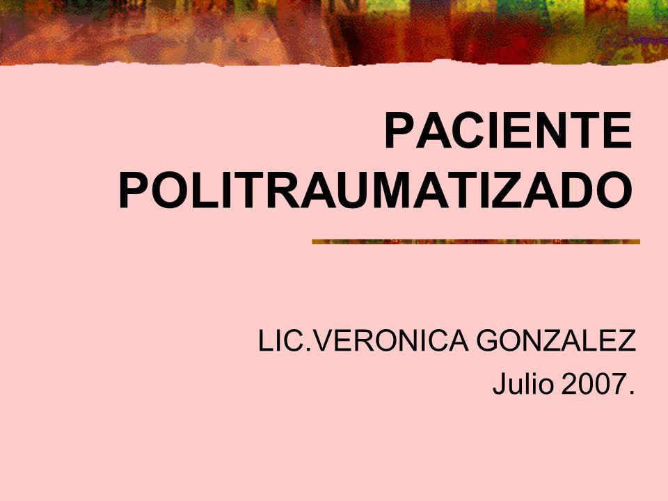 PACIENTE POLITRAUMATIZADO LIC.VERONICA GONZALEZ Julio 2007.
