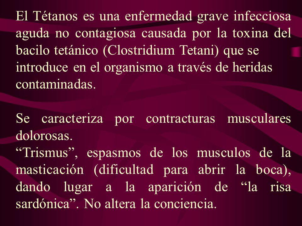 El Tétanos es una enfermedad grave infecciosa aguda no contagiosa causada por la toxina del bacilo tetánico (Clostridium Tetani) que se introduce en e