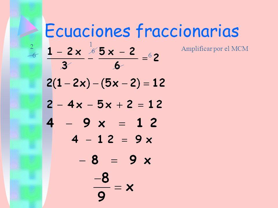 Ecuaciones fraccionarias Amplificar por el MCM 6 6 6 2 1