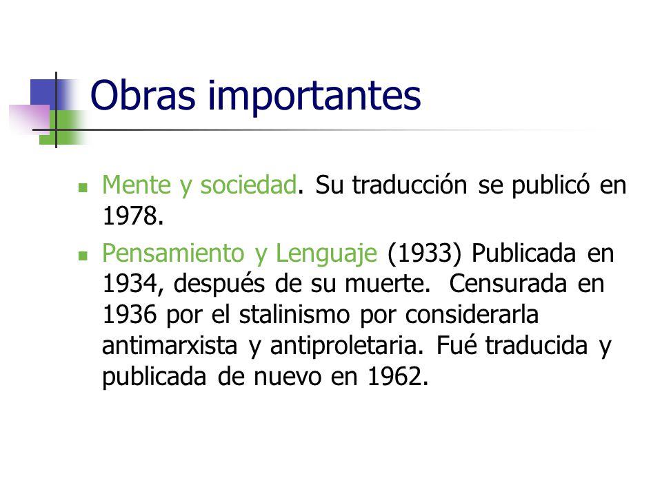 Obras importantes Mente y sociedad. Su traducción se publicó en 1978. Pensamiento y Lenguaje (1933) Publicada en 1934, después de su muerte. Censurada