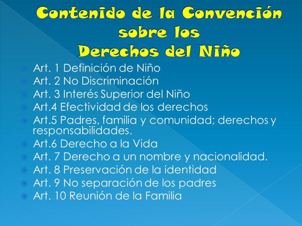 Art. 1 Definición de Niño Art. 2 No Discriminación Art. 3 Interés Superior del Niño Art.4 Efectividad de los derechos Art.5 Padres, familia y comunida