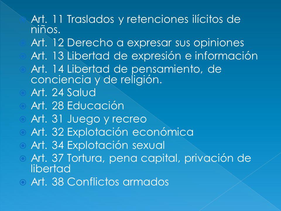 Art. 11 Traslados y retenciones ilícitos de niños. Art. 12 Derecho a expresar sus opiniones Art. 13 Libertad de expresión e información Art. 14 Libert