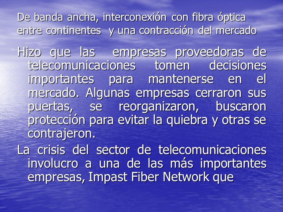 Había puesto en marcha ambiciosos proyectos de fibra óptica y banda ancha en America Latina Pero que tuvieron que quedar a medias porque el objetivo inmediato de la Corporación se centro en buscar alternativas frente a la crisis.