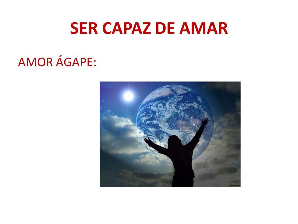SER CAPAZ DE AMAR AMOR ÁGAPE: