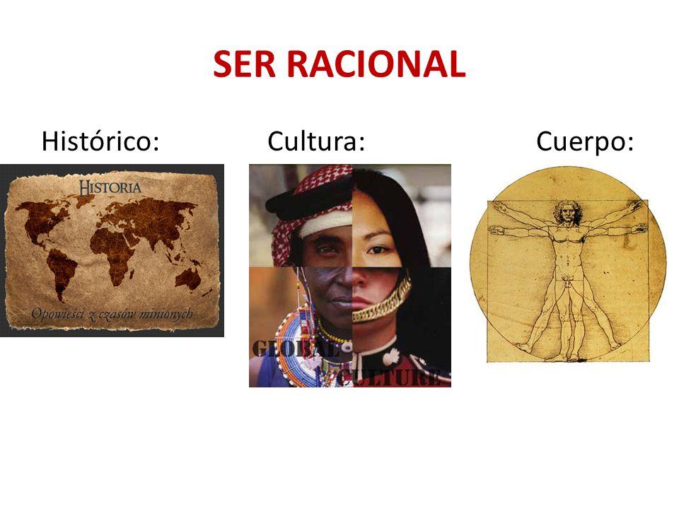 SER RACIONAL Histórico: Cultura: Cuerpo:
