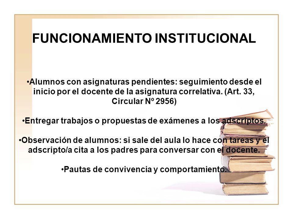 FUNCIONAMIENTO INSTITUCIONAL Alumnos con asignaturas pendientes: seguimiento desde el inicio por el docente de la asignatura correlativa. (Art. 33, Ci