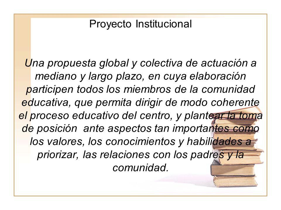 Proyecto Institucional Una propuesta global y colectiva de actuación a mediano y largo plazo, en cuya elaboración participen todos los miembros de la
