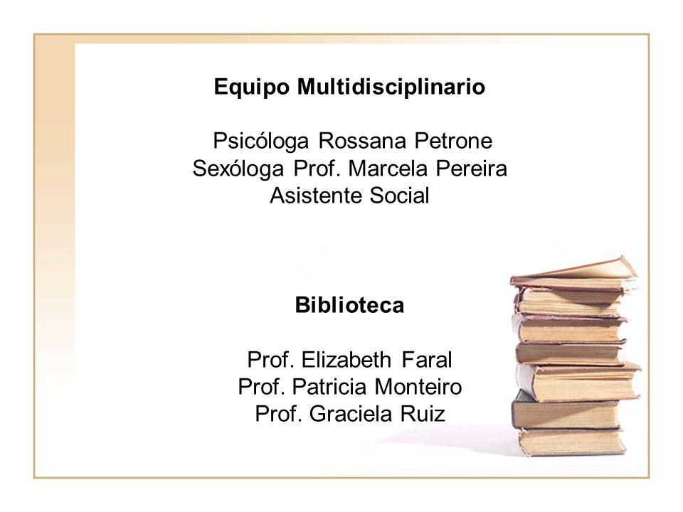 Equipo Multidisciplinario Psicóloga Rossana Petrone Sexóloga Prof. Marcela Pereira Asistente Social Biblioteca Prof. Elizabeth Faral Prof. Patricia Mo